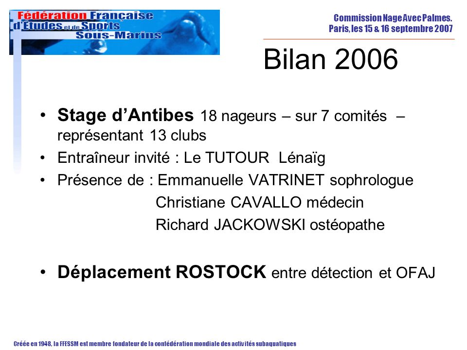 Bilan 2006 Stage d'Antibes 18 nageurs – sur 7 comités –représentant 13 clubs. Entraîneur invité : Le TUTOUR Lénaïg.