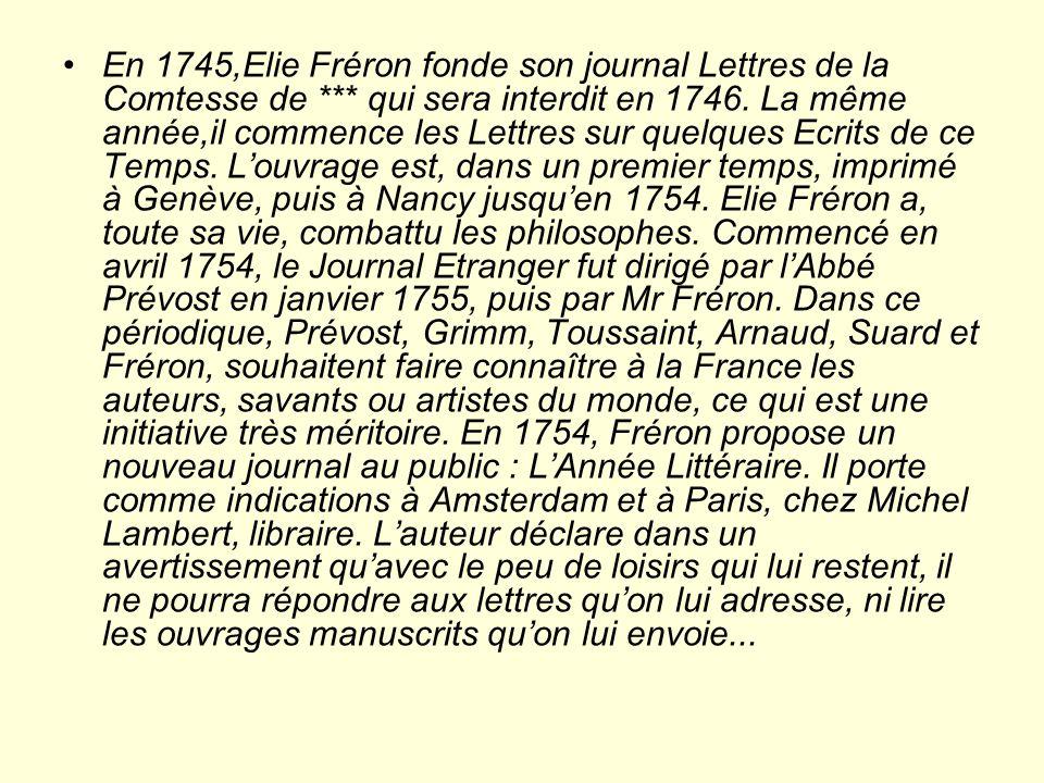 En 1745,Elie Fréron fonde son journal Lettres de la Comtesse de