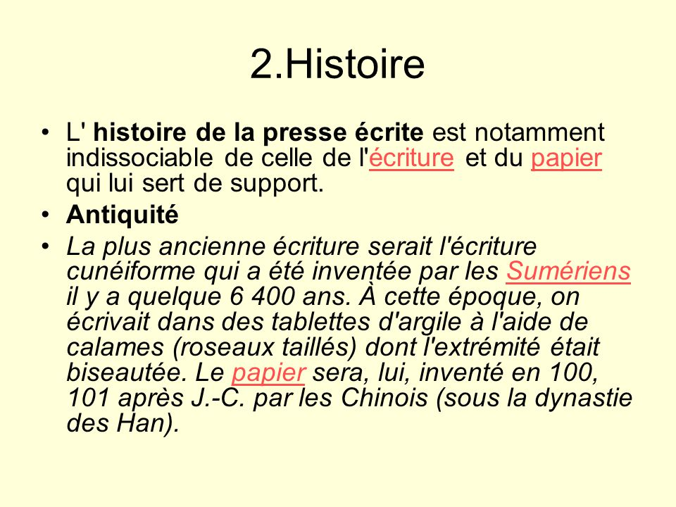 2.Histoire L histoire de la presse écrite est notamment indissociable de celle de l écriture et du papier qui lui sert de support.