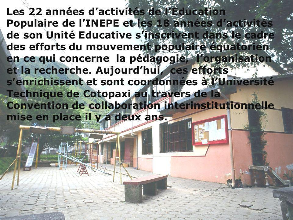 Les 22 années d'activités de l'Education Populaire de l'INEPE et les 18 années d'activités de son Unité Educative s'inscrivent dans le cadre des efforts du mouvement populaire équatorien en ce qui concerne la pédagogie, l'organisation et la recherche.