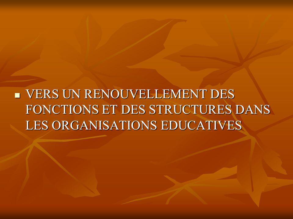 VERS UN RENOUVELLEMENT DES FONCTIONS ET DES STRUCTURES DANS LES ORGANISATIONS EDUCATIVES