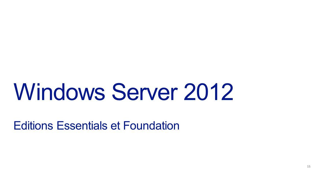 Windows Server 2012 Editions Essentials et Foundation