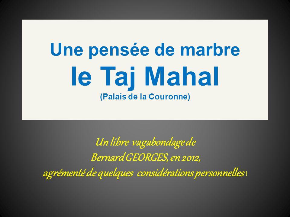 Une pensée de marbre le Taj Mahal (Palais de la Couronne)
