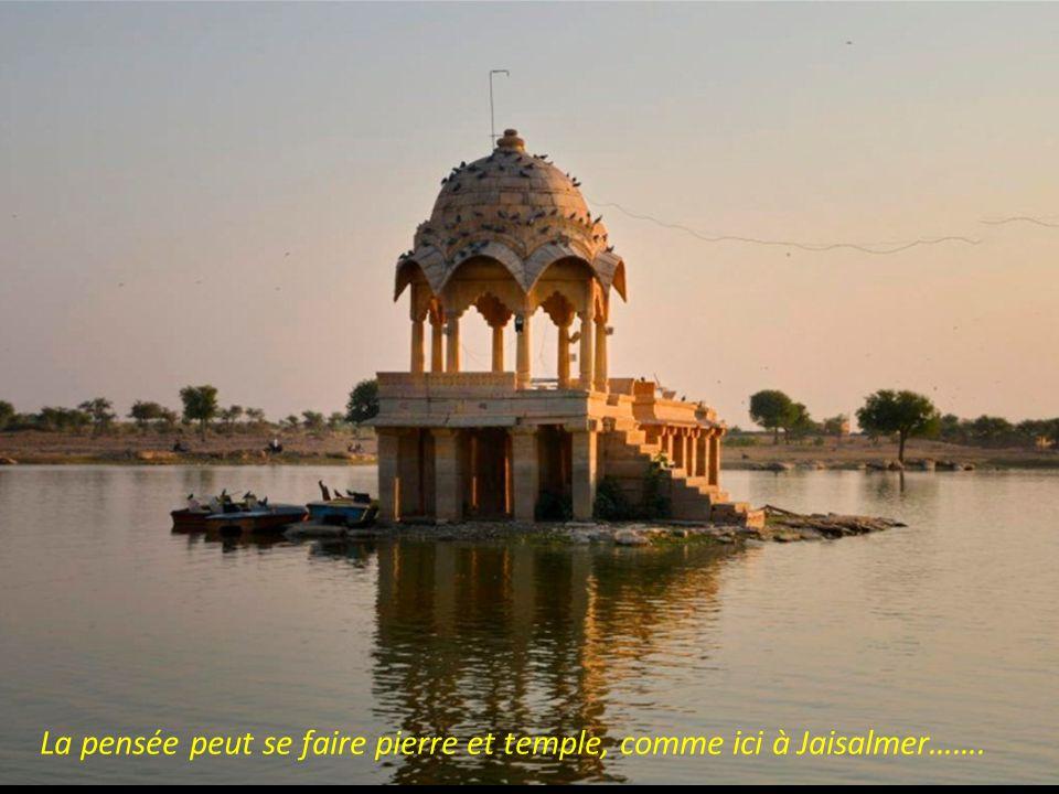 La pensée peut se faire pierre et temple, comme ici à Jaisalmer…….
