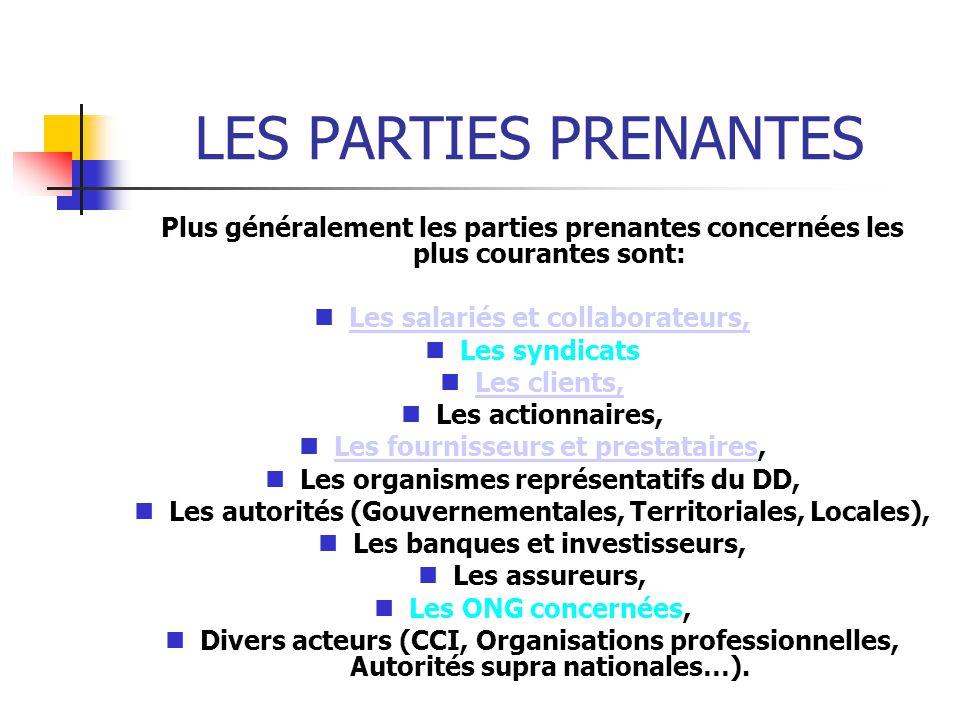LES PARTIES PRENANTES Plus généralement les parties prenantes concernées les plus courantes sont: Les salariés et collaborateurs,