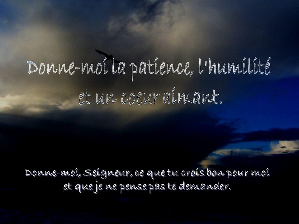 Donne-moi la patience, l humilité et un coeur aimant.