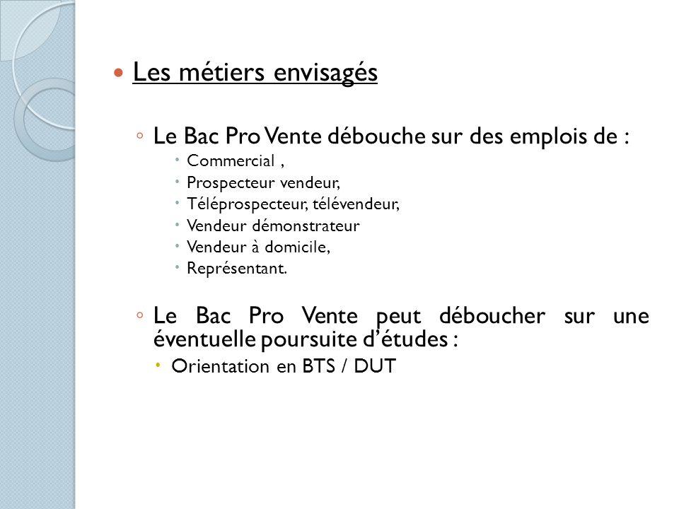 Les métiers envisagés Le Bac Pro Vente débouche sur des emplois de :