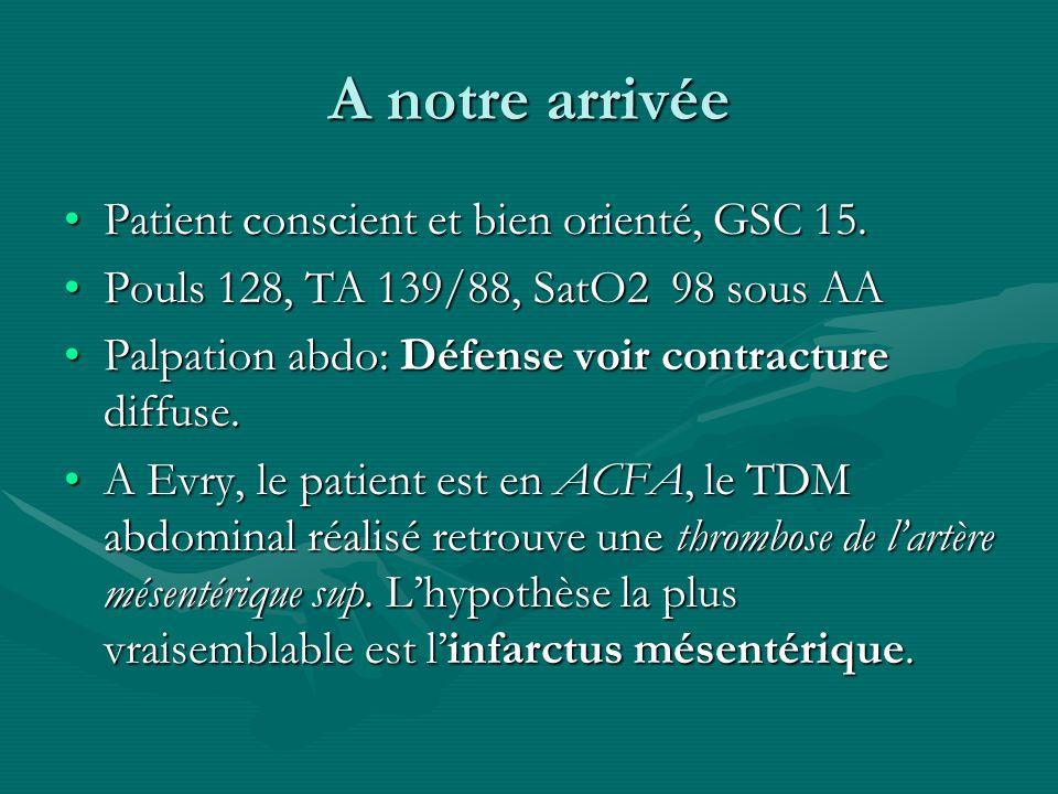 A notre arrivée Patient conscient et bien orienté, GSC 15.