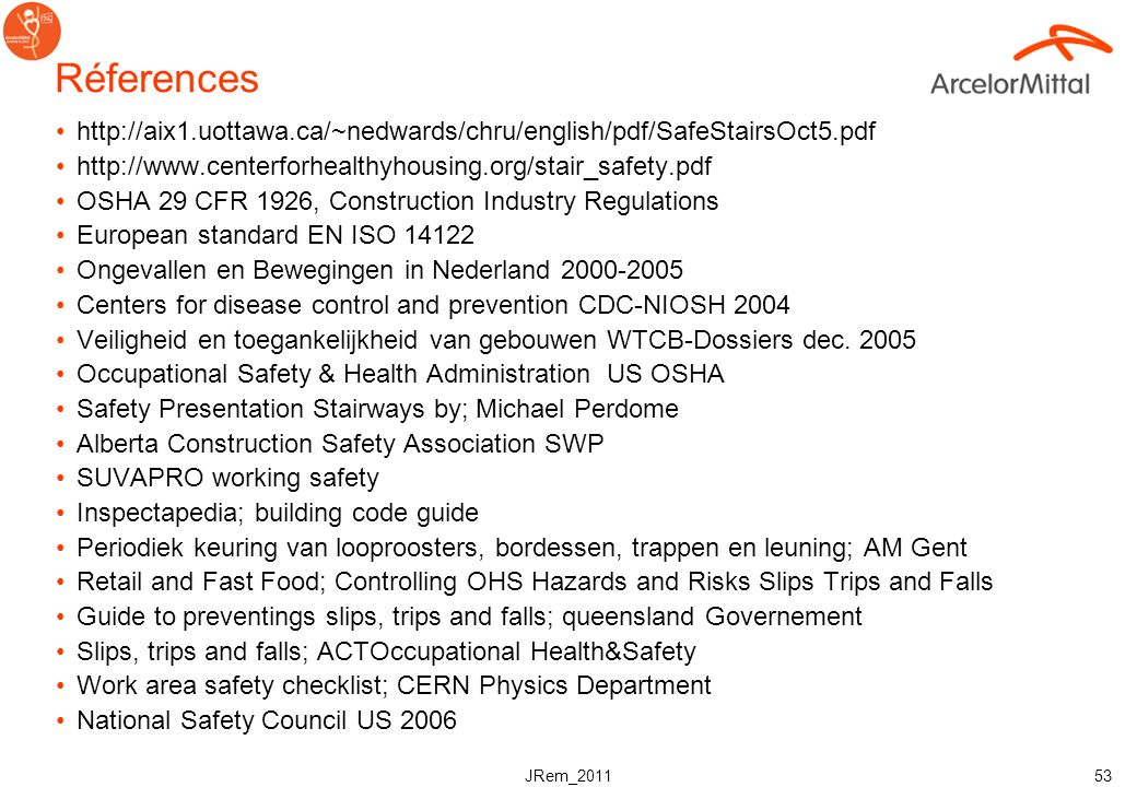 Réferences http://aix1.uottawa.ca/~nedwards/chru/english/pdf/SafeStairsOct5.pdf. http://www.centerforhealthyhousing.org/stair_safety.pdf.