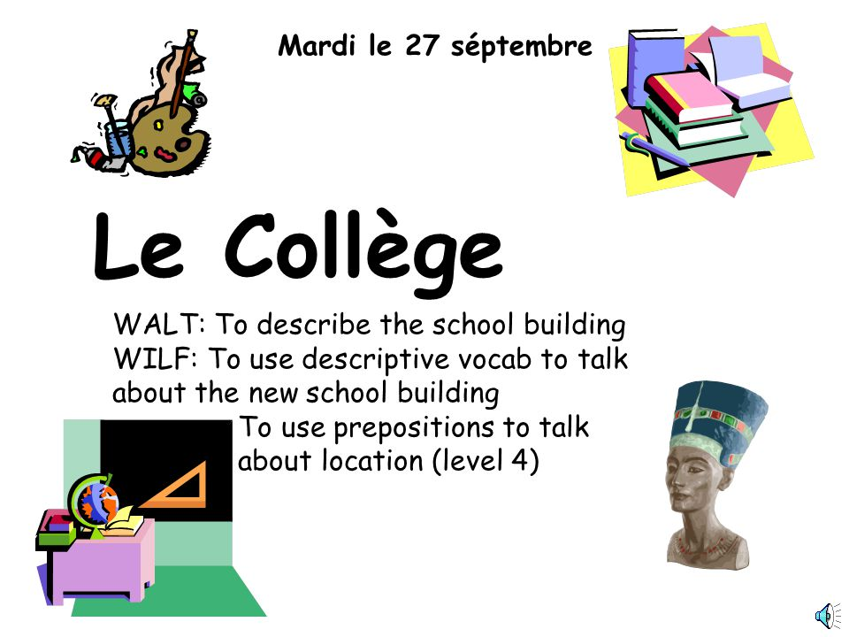 Le Collège Mardi le 27 séptembre WALT: To describe the school building