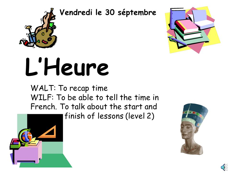 L'Heure Vendredi le 30 séptembre WALT: To recap time
