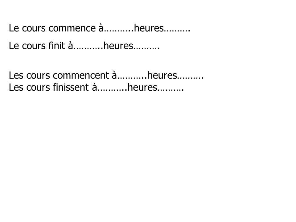 Le cours commence à………..heures……….