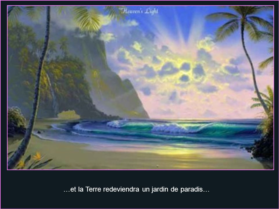 …et la Terre redeviendra un jardin de paradis…