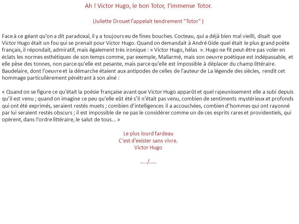 Ah ! Victor Hugo, le bon Totor, l'immense Totor.