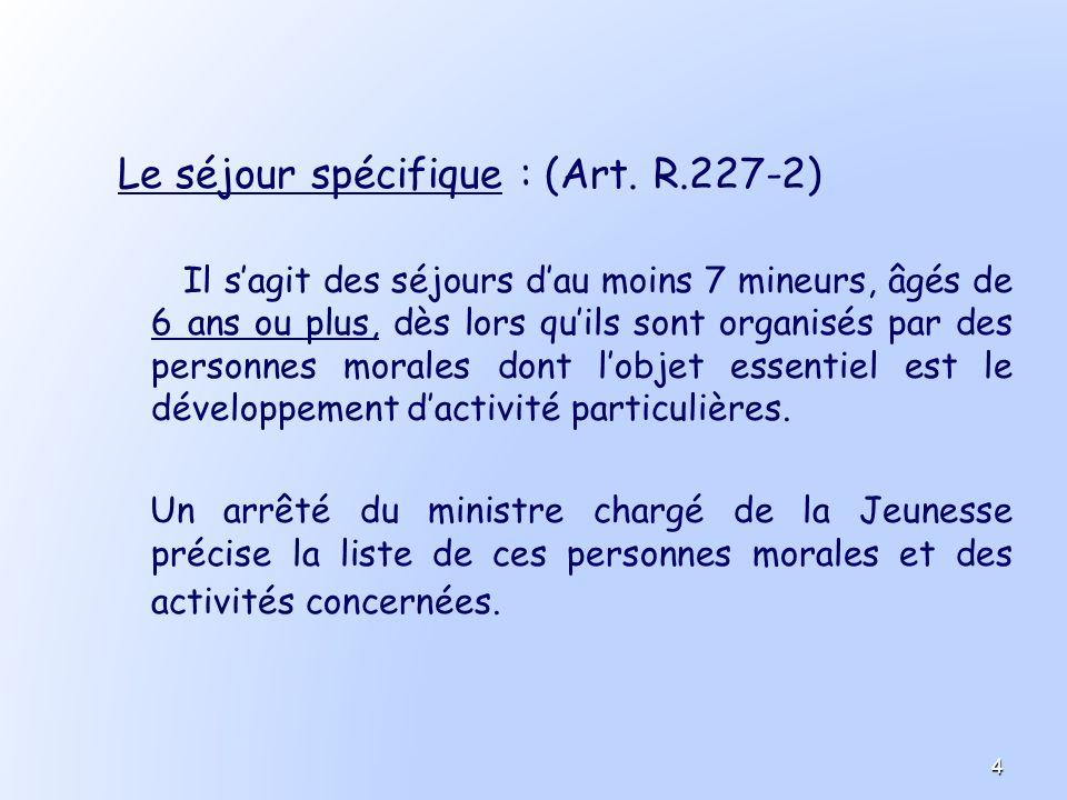 Le séjour spécifique : (Art. R.227-2)