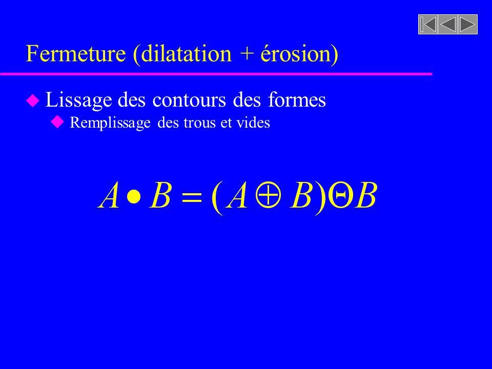Fermeture (dilatation + érosion)