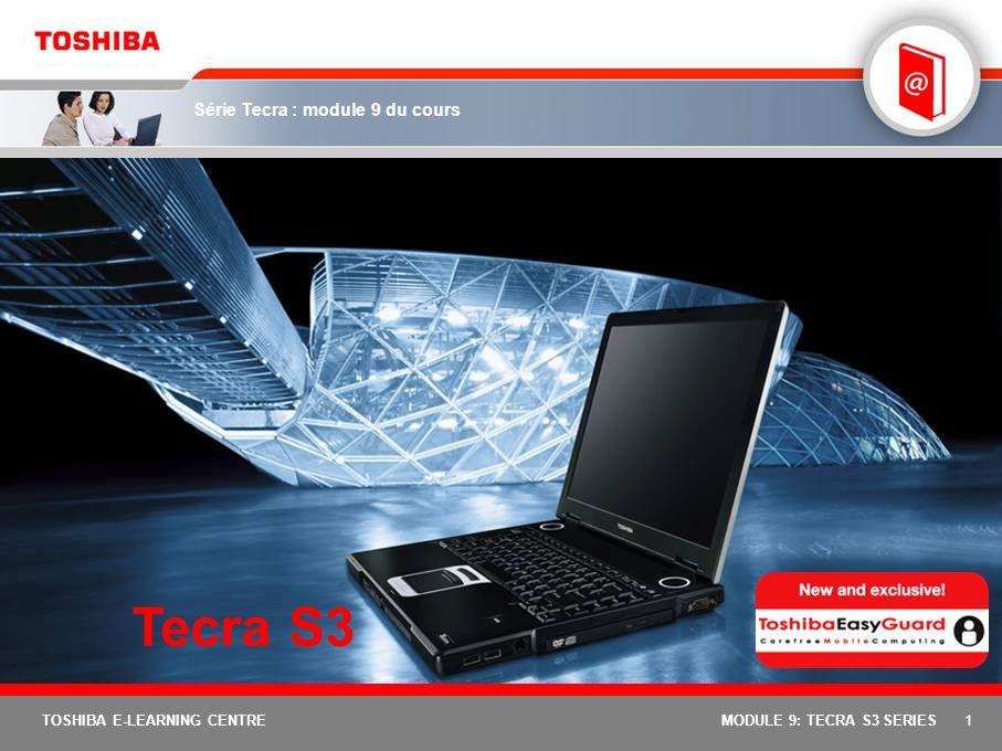 Tecra S3 MODULE 9: TECRA S3 SERIES