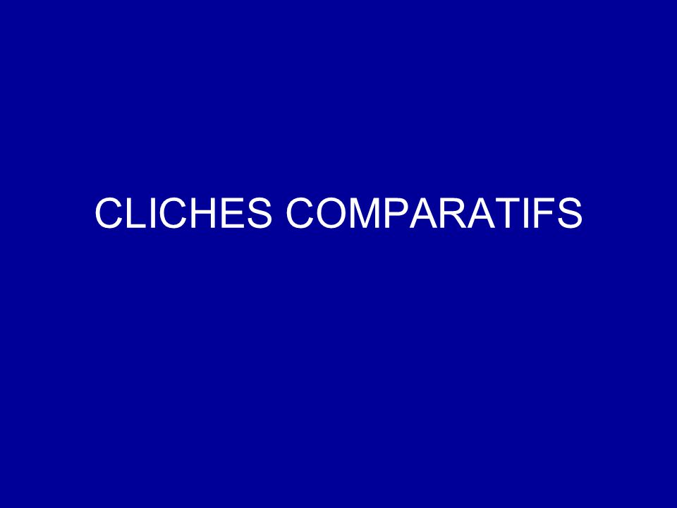 CLICHES COMPARATIFS