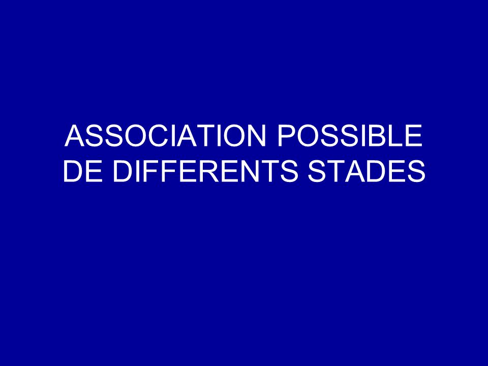 ASSOCIATION POSSIBLE DE DIFFERENTS STADES