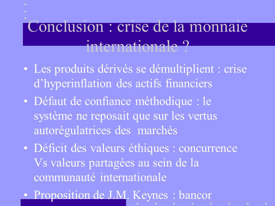 Conclusion : crise de la monnaie internationale