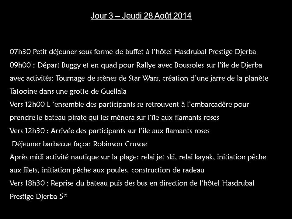 Jour 3 – Jeudi 28 Août 2014 07h30 Petit déjeuner sous forme de buffet à l'hôtel Hasdrubal Prestige Djerba.