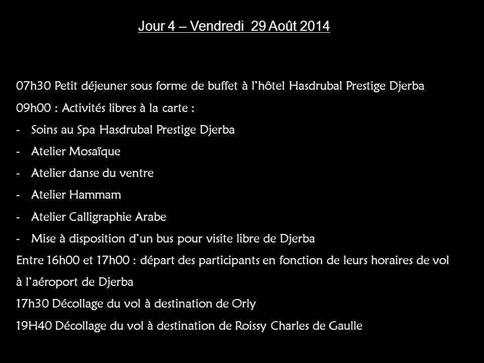 Jour 4 – Vendredi 29 Août 2014 07h30 Petit déjeuner sous forme de buffet à l'hôtel Hasdrubal Prestige Djerba.