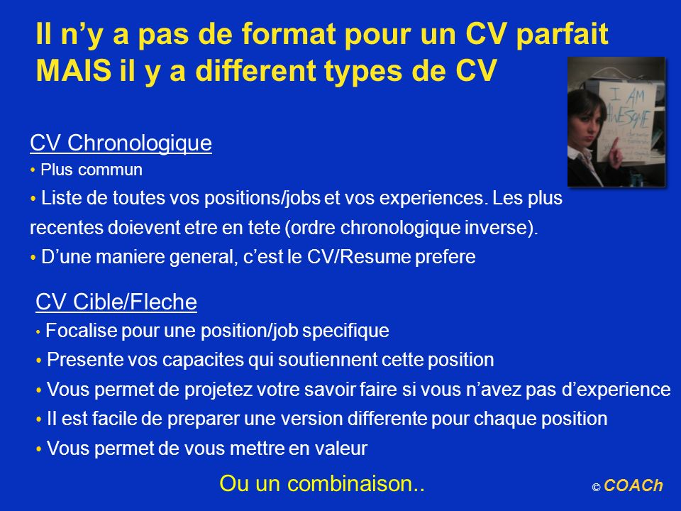 Il n'y a pas de format pour un CV parfait MAIS il y a different types de CV