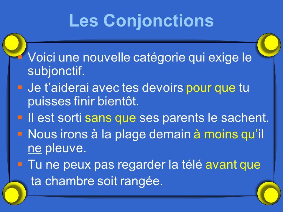 Les Conjonctions Voici une nouvelle catégorie qui exige le subjonctif.