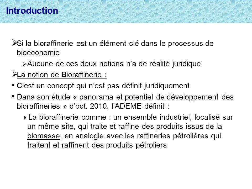 Introduction Si la bioraffinerie est un élément clé dans le processus de bioéconomie. Aucune de ces deux notions n'a de réalité juridique.