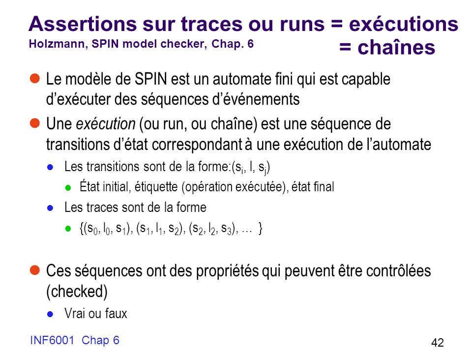 Assertions sur traces ou runs = exécutions Holzmann, SPIN model checker, Chap. 6