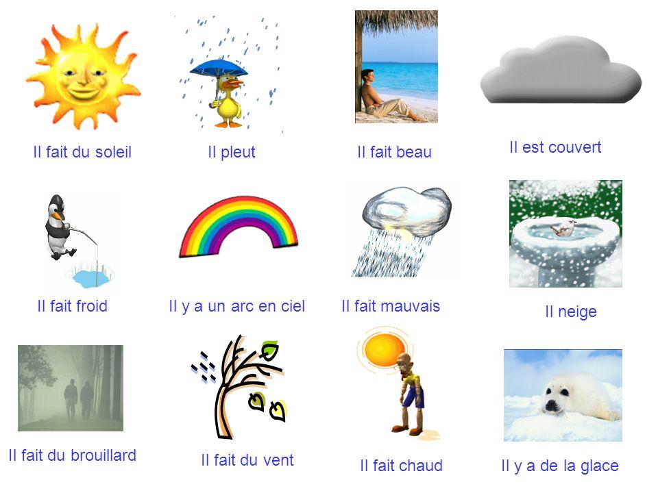 Il est couvertIl fait du soleil. Il pleut. Il fait beau. Il fait froid. Il y a un arc en ciel. Il fait mauvais.