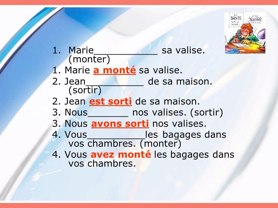 Marie___________ sa valise. (monter)