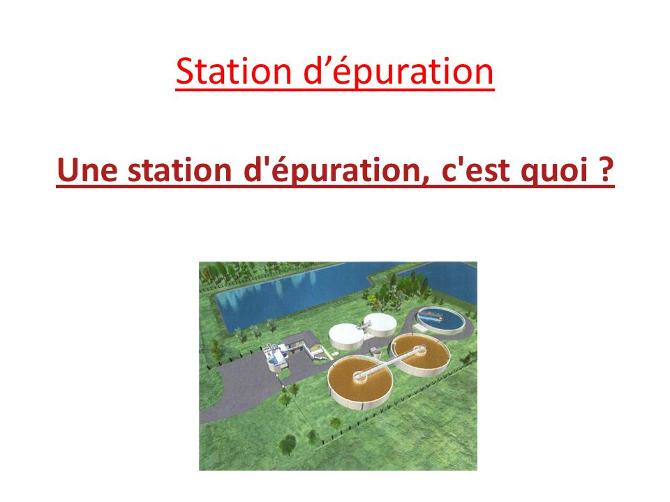 Une station d épuration, c est quoi