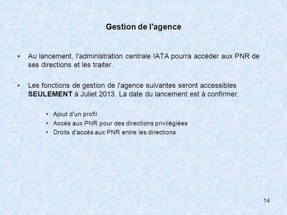 Gestion de l agenceAu lancement, l administration centrale IATA pourra accéder aux PNR de ses directions et les traiter.