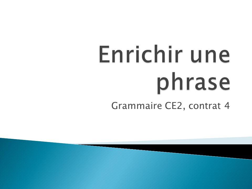 Enrichir une phrase Grammaire CE2, contrat 4