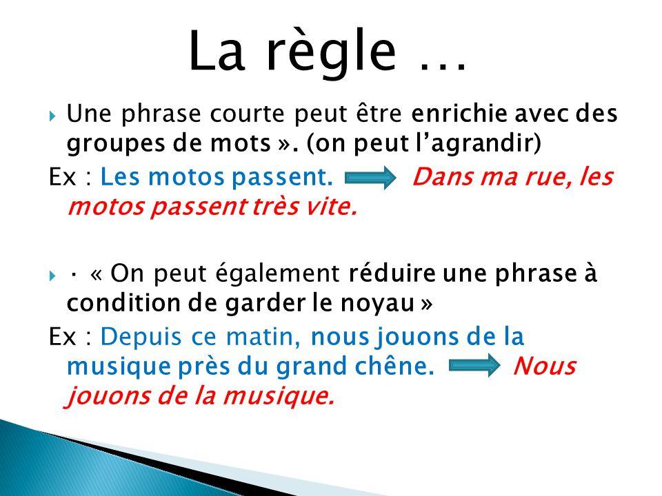 La règle … Une phrase courte peut être enrichie avec des groupes de mots ». (on peut l'agrandir)