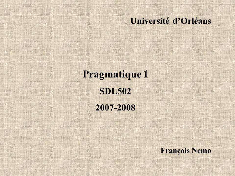 Université d'Orléans Pragmatique 1 SDL502 2007-2008 François Nemo