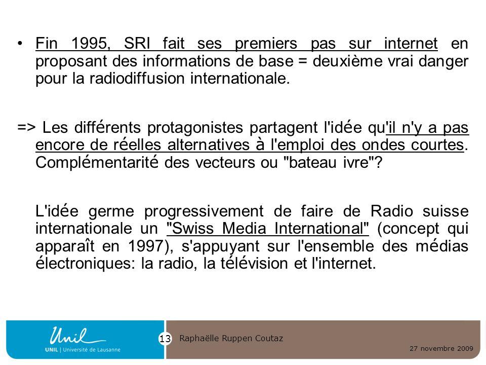 Fin 1995, SRI fait ses premiers pas sur internet en proposant des informations de base = deuxième vrai danger pour la radiodiffusion internationale.