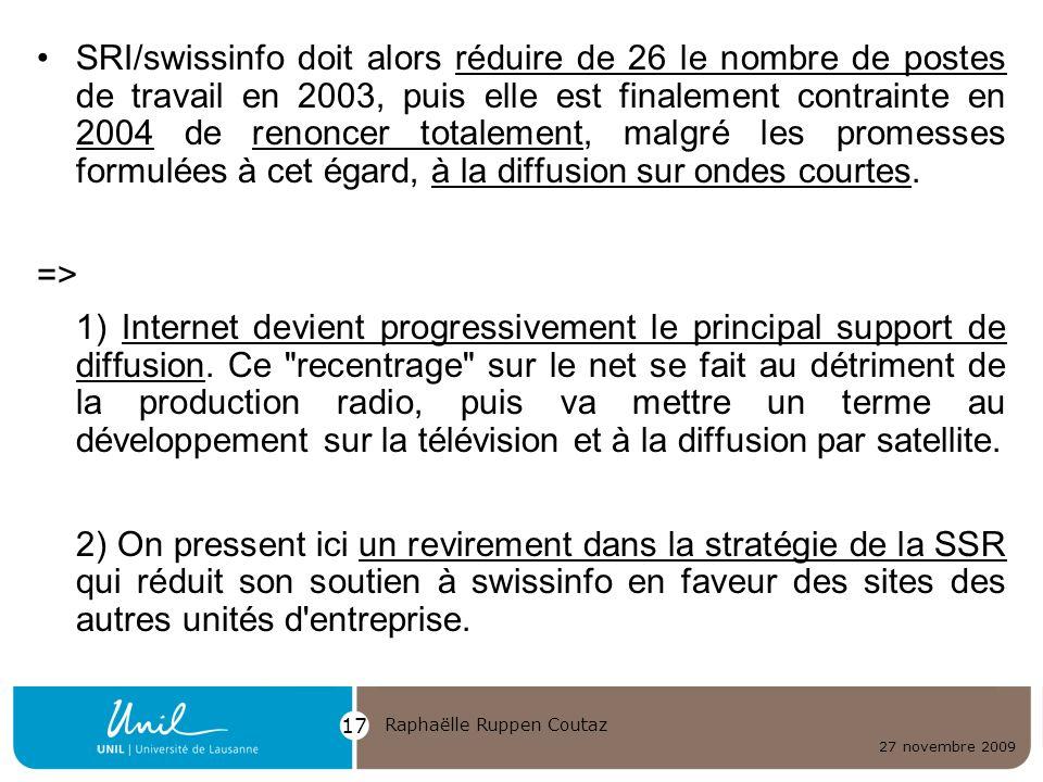 SRI/swissinfo doit alors réduire de 26 le nombre de postes de travail en 2003, puis elle est finalement contrainte en 2004 de renoncer totalement, malgré les promesses formulées à cet égard, à la diffusion sur ondes courtes.
