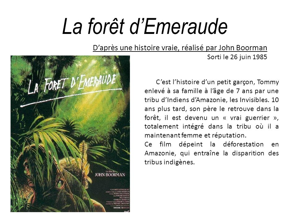 La forêt d'Emeraude D'après une histoire vraie, réalisé par John Boorman. Sorti le 26 juin 1985.