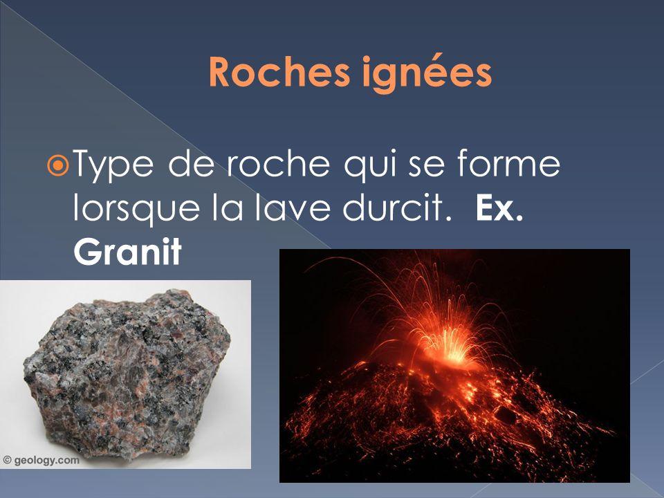 Roches ignées Type de roche qui se forme lorsque la lave durcit. Ex. Granit
