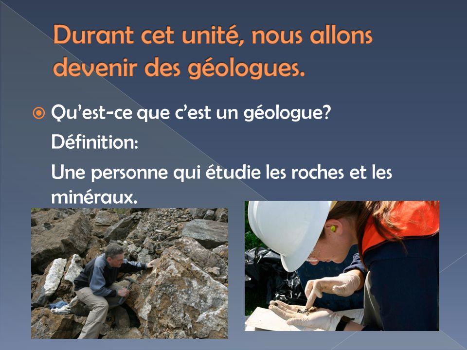 Durant cet unité, nous allons devenir des géologues.
