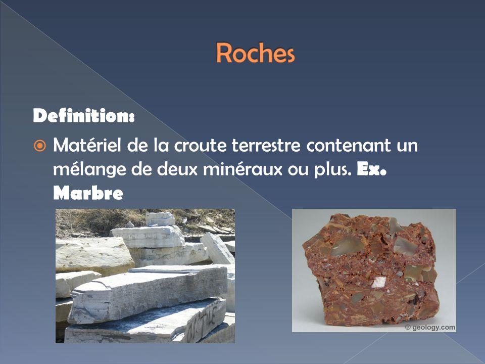 Roches Definition: Matériel de la croute terrestre contenant un mélange de deux minéraux ou plus.