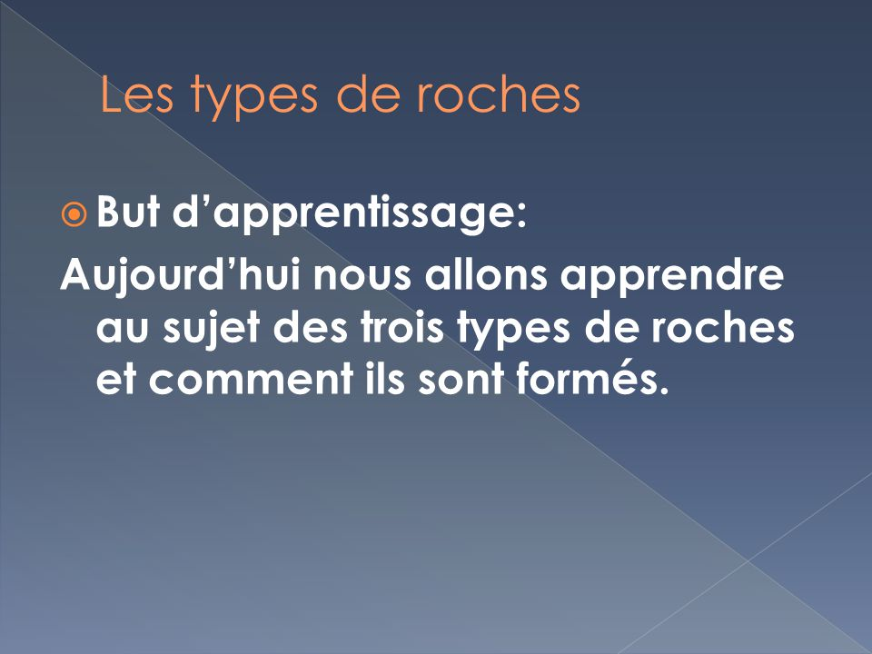 Les types de roches But d'apprentissage: