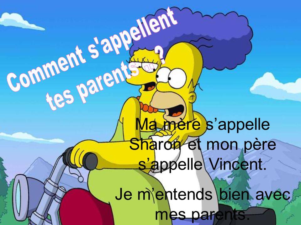 Ma mère s'appelle Sharon et mon père s'appelle Vincent.