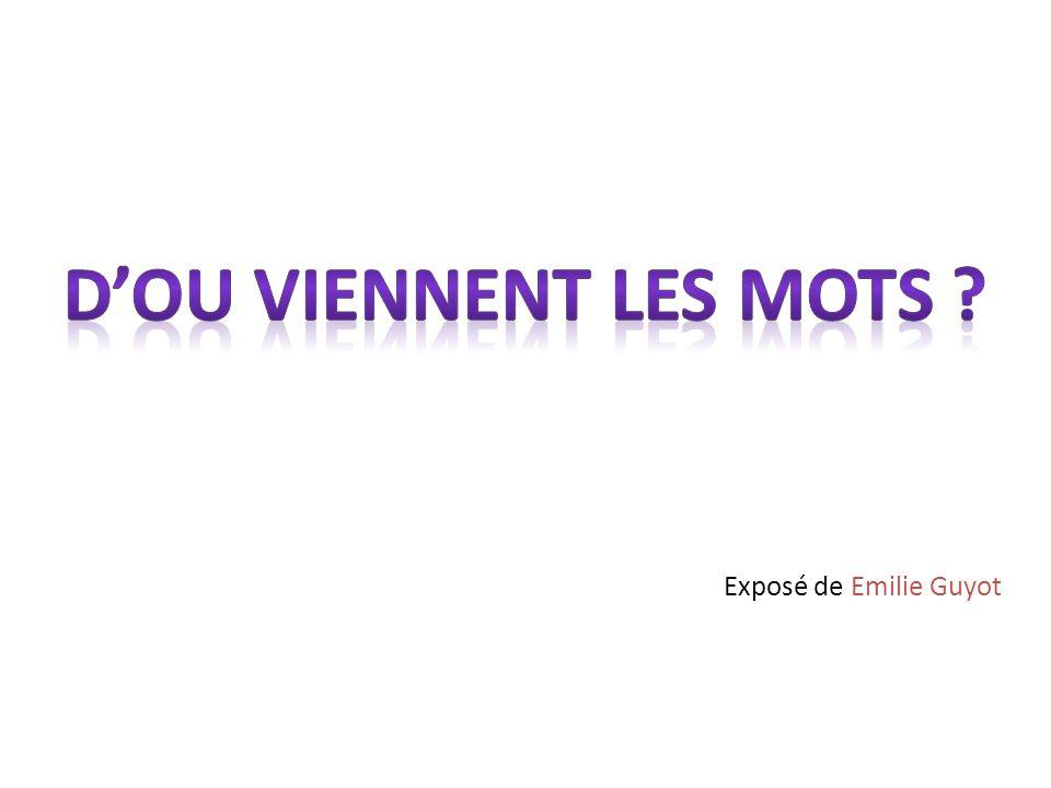 D'ou viennent les mots Exposé de Emilie Guyot