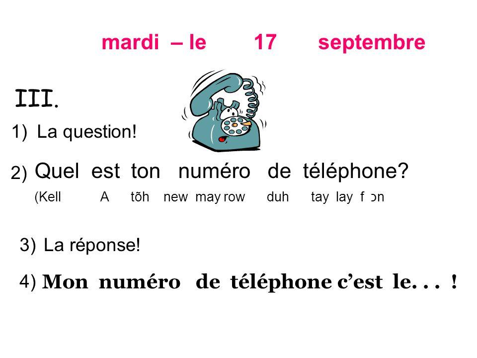 III. mardi – le 17 septembre Quel est ton numéro de téléphone