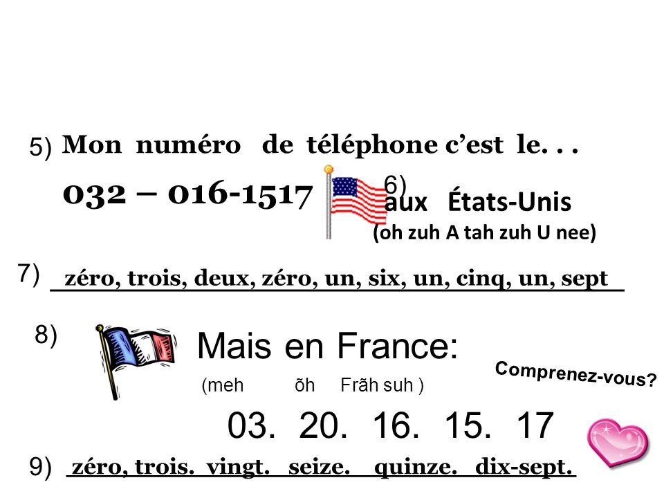 5) Mon numéro de téléphone c'est le. . . 032 – 016-1517. 6) aux États-Unis. (oh zuh A tah zuh U nee)