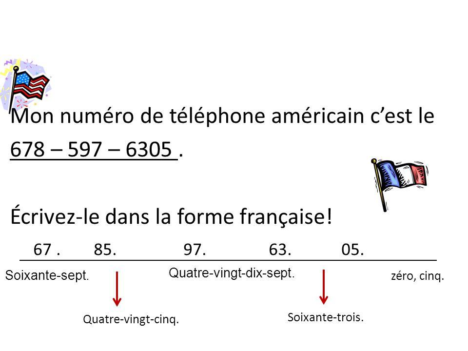 Mon numéro de téléphone américain c'est le 678 – 597 – 6305 .