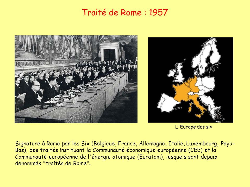 Traité de Rome : 1957 L'Europe des six.